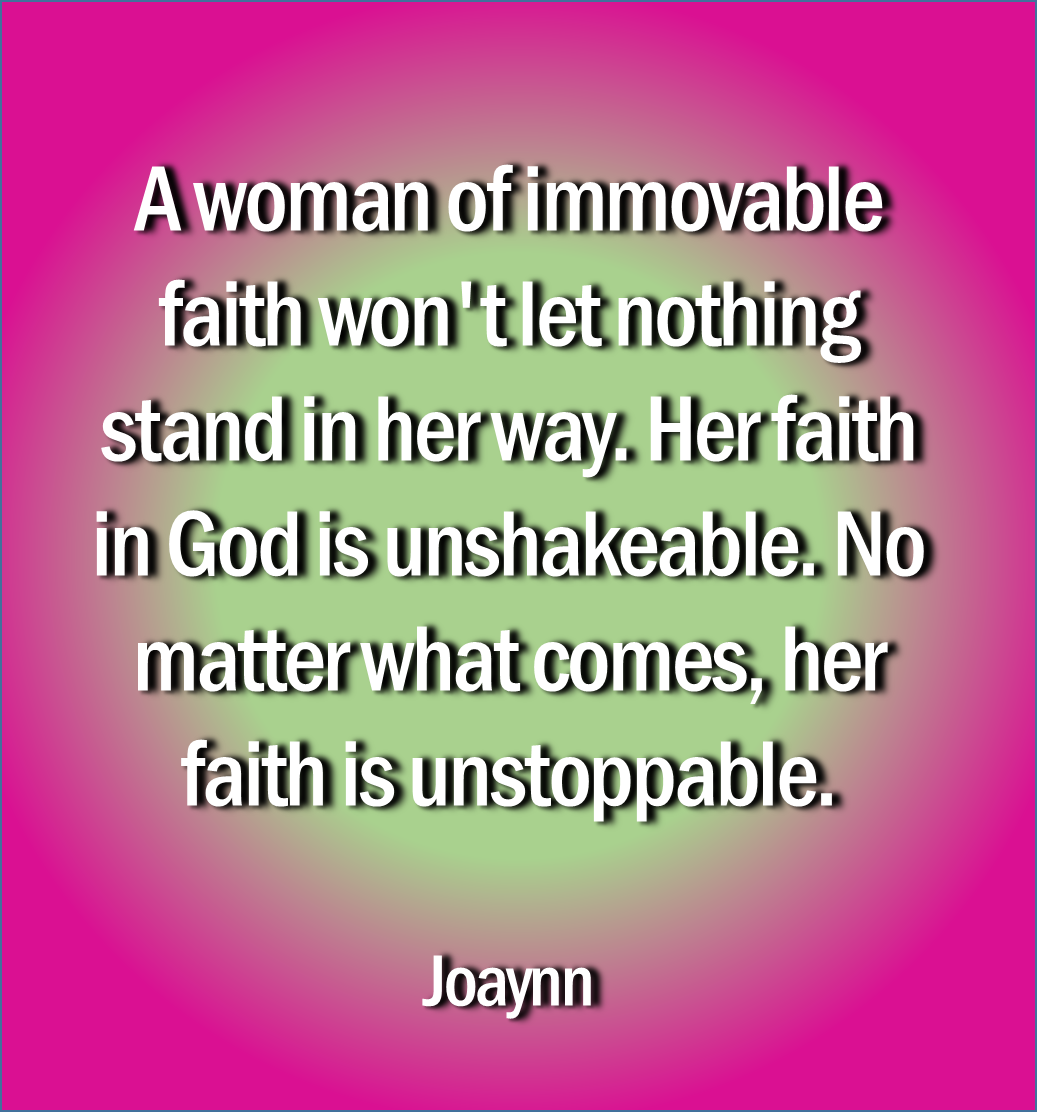 Don't Mess With A Woman Of Immovable Faith. She Will Let